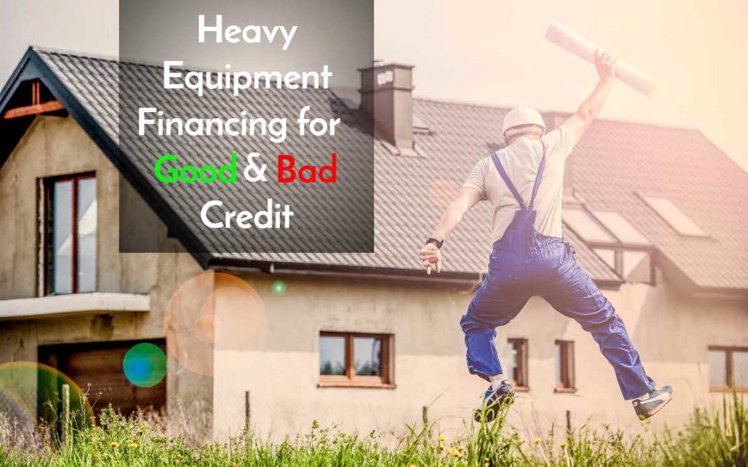 Heavy Equipment Financing Bad Credit